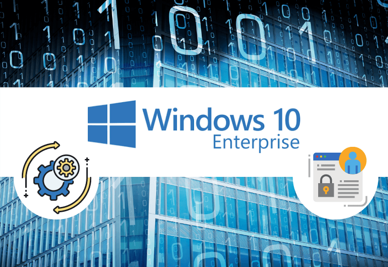 How Windows 10 Enterprise Can Streamline and Secure your Business