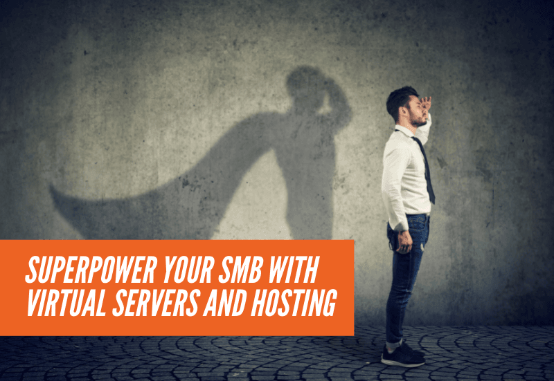 Superpower your SMB with Virtual Servers and Hosting